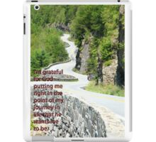 I'm grateful for God putting me right in the point of my journey in life that he wants me to be. iPad Case/Skin