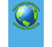 Keep the earth clean, it's not uranus Photographic Print