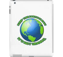 Keep the earth clean, it's not uranus iPad Case/Skin