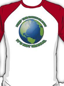 Keep the earth clean, it's not uranus T-Shirt