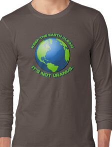 Keep the earth clean, it's not uranus Long Sleeve T-Shirt