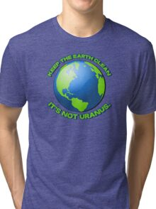 Keep the earth clean, it's not uranus Tri-blend T-Shirt