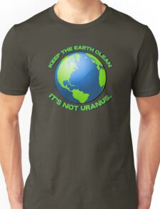Keep the earth clean, it's not uranus Unisex T-Shirt