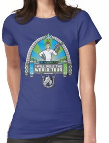 I Will Rule the World Tour Womens Fitted T-Shirt