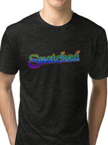 Snatched Tri-blend T-Shirt