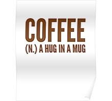 Coffee (N.) A Hug In A Mug Poster