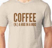 Coffee (N.) A Hug In A Mug Unisex T-Shirt