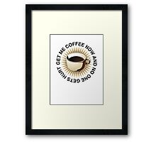 Get Me Coffee Now And No One Gets Hurt Framed Print
