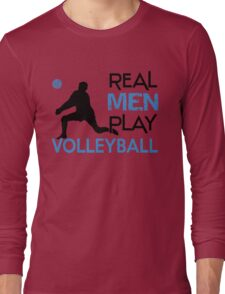 Real men play volleyball Long Sleeve T-Shirt