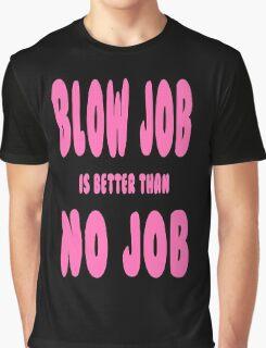 blow job is better than no job Graphic T-Shirt
