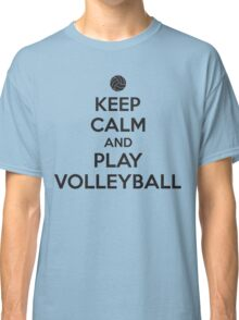 Keep calm and play volleyball Classic T-Shirt