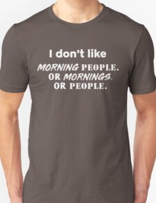 I don't like morning people or mornings or people Unisex T-Shirt