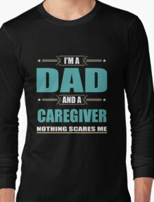 Daddy - I'm A Dad And A Caregiver Nothing Scares Me Long Sleeve T-Shirt