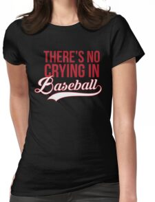 There's No Crying In Baseball Womens Fitted T-Shirt