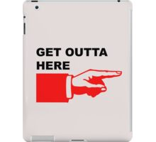 Get outta here sign iPad Case/Skin