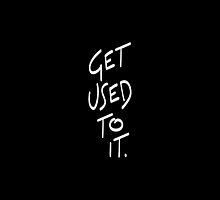 Get used to it. by brainiac