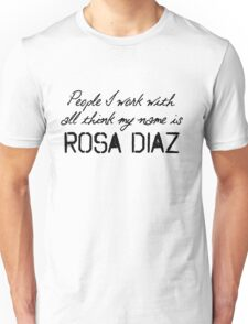 People I work with all think my name is Rosa Diaz Unisex T-Shirt