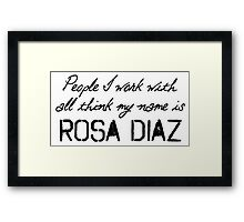 People I work with all think my name is Rosa Diaz Framed Print