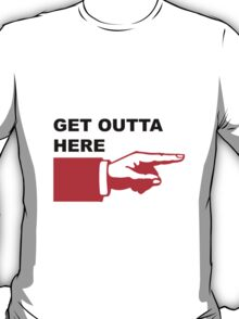 Get outta here sign T-Shirt