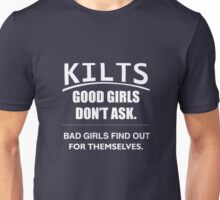 Kilts Good Girls Dont Ask Bad Girls Find Out For Themselves  Unisex T-Shirt