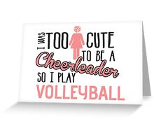 I was too cute to be a Cheerleader. So I play volleyball Greeting Card