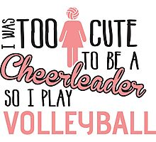 I was too cute to be a Cheerleader. So I play volleyball Photographic Print