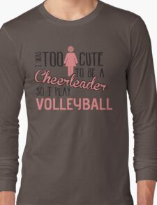 I was too cute to be a Cheerleader. So I play volleyball Long Sleeve T-Shirt