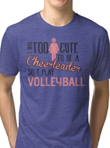I was too cute to be a Cheerleader. So I play volleyball Tri-blend T-Shirt