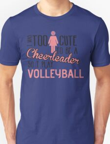 I was too cute to be a Cheerleader. So I play volleyball Unisex T-Shirt