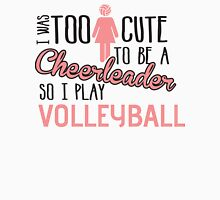 I was too cute to be a Cheerleader. So I play volleyball Womens Fitted T-Shirt