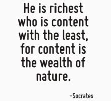He is richest who is content with the least, for content is the wealth of nature. by Quotr