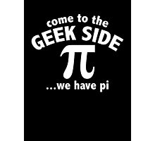 Come To The Geek Side ... We Have Pi Photographic Print