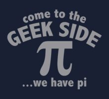Come To The Geek Side ... We Have Pi by DesignFactoryD