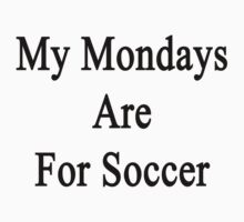 My Mondays Are For Soccer  by supernova23