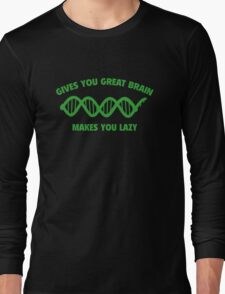 Gives You Great Brain. Makes You Lazy. Long Sleeve T-Shirt