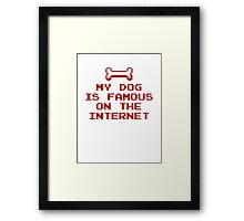 My Dog Is Famous On The Internet Framed Print
