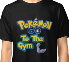 Pokemon Go to the Gym! Classic T-Shirt