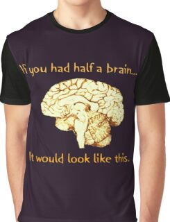 If You Had Half a Brain  Graphic T-Shirt