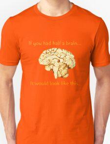 If You Had Half a Brain  Unisex T-Shirt