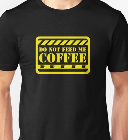 Do Not Feed Me Coffee Unisex T-Shirt