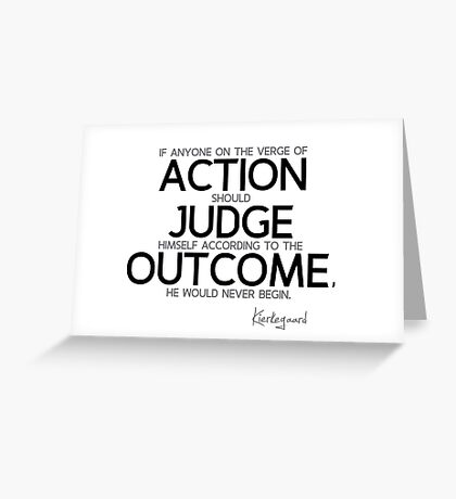 verge of action, judge, never begin - kierkegaard Greeting Card