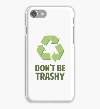 Don't Be Trashy iPhone Case/Skin