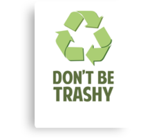 Don't Be Trashy Canvas Print