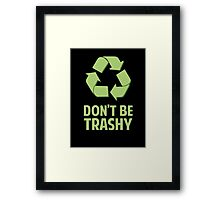Don't Be Trashy Framed Print