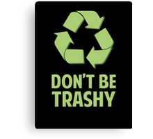Don't Be Trashy Canvas Print