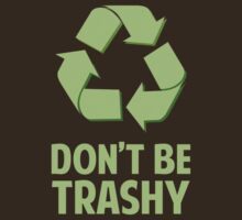 Don't Be Trashy by DesignFactoryD