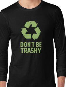 Don't Be Trashy Long Sleeve T-Shirt