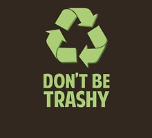 Don't Be Trashy Unisex T-Shirt