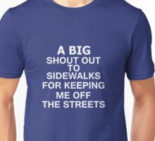 Big Shout Out To Sidewalks For Keeping Me Off The Streets  Unisex T-Shirt
