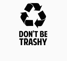 Don't Be Trashy T-Shirt